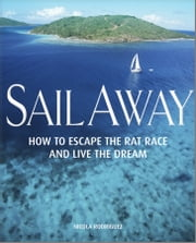 Sail Away - How to Escape the Rat Race and Live the Dream ebook by Nicola Rodrigues