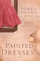 Painted Dresses - A Novel ebook by Patricia Hickman