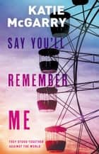 Say You'll Remember Me ebook by Katie McGarry