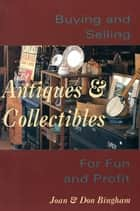Buying & Selling Antiques & Collectibl - For Fun & Profit ebook by Joan Bingham, Don Bingham