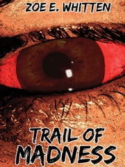 Trail of Madness (Campaign Trilogy 2) ebook by Zoe E. Whitten