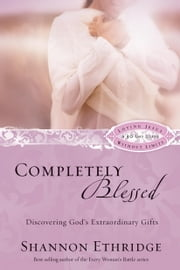 Completely Blessed - Discovering God's Extraordinary Gifts ebook by Shannon Ethridge