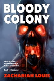 Bloody Colony Book 1: Bloodshot ebook by Zachariah Louis