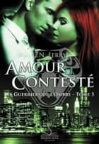 Amour Contesté - Les guerriers de l'ombre, T5 ebook by C.N. Ferry