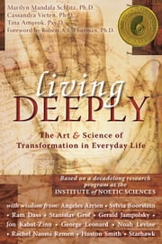 Living Deeply - The Art & Science of Transformation in Everyday Life ebook by Marilyn Schlitz, PhD, Cassandra Vieten,...