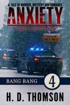 Anxiety: Bang Bang - Episode 4 - A Tale of Murder, Mystery and Romance ebook by H. D. Thomson