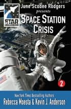 Star Challengers: Space Station Crisis - Star Challengers 2 ebook by Rebecca Moesta, Kevin J. Anderson, June Scobee Rodgers