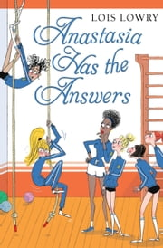 Anastasia Has the Answers ebook by Lois Lowry