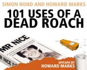 101 Uses Of A Dead Roach ebook by Simon Bond,Howard Marks