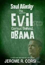 Saul Alinsky: The Evil Genius Behind Obama ebook by Jerome R. Corsi