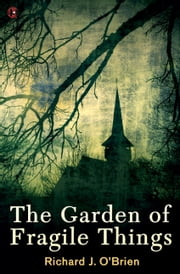 The Garden of Fragile Things ebook by Richard J. O'Brien