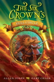 The Six Crowns: Full Circle ebook by Allan Jones,Gary Chalk