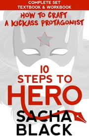 10 Steps To Hero - How To Craft a Kickass Protagonist - The Complete Set: Textbook & Workbook ebook by Sacha Black