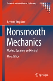 Nonsmooth Mechanics - Models, Dynamics and Control ebook by Bernard Brogliato