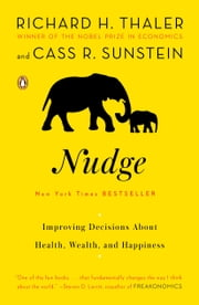 Nudge - Improving Decisions About Health, Wealth, and Happiness ebook by Richard H. Thaler, Cass R. Sunstein