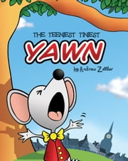 The Teeniest Tiniest Yawn ebook by Andrew Zettler