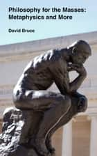 Philosophy for the Masses: Metaphysics and More ebook by David Bruce