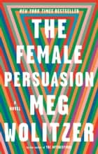 The Female Persuasion - A Novel ebook by Meg Wolitzer