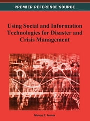 Using Social and Information Technologies for Disaster and Crisis Management ebook by Murray E. Jennex