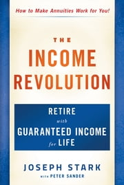 The Income Revolution - Retire with Guaranteed Income for Life ebook by Joseph Stark, Peter Sander