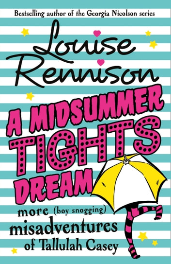 A Midsummer Tights Dream (The Misadventures of Tallulah Casey, Book 2) ebook by Louise Rennison