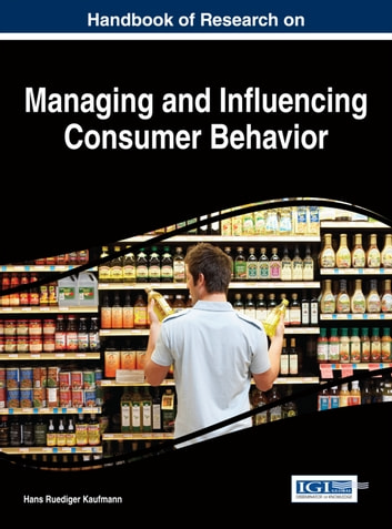 Handbook of Research on Managing and Influencing Consumer Behavior ebook by