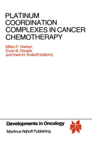 Platinum Coordination Complexes in Cancer Chemotherapy - Proceedings of the Fourth International Symposium on Platinum Coordination Complexes in Cancer Chemotherapy convened in Burlington, Vermont by the Vermont Regional Cancer Center and the Norris Cotton Cancer Center, June 22–24, 1983 ebook by Miles Hacker,Evan B. Douple,Irwin H. Krakoff