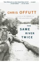 The Same River Twice ebook by Chris Offutt
