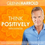 Learn How To Think Positively audiobook by Glenn Harrold