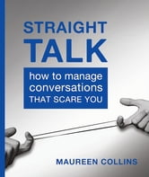 Straight Talk - How to Manage Conversations that Scare You ebook by Maureen Collins