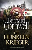 Die dunklen Krieger ebook by Bernard Cornwell, Karolina Fell, Peter Palm