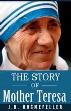 The Story of Mother Teresa ebook by J.D. Rockefeller