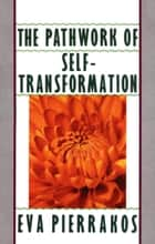 The Pathwork of Self-Transformation ebook by Eva Pierrakos