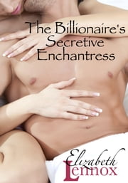 The Billionaire's Secretive Enchantress ebook by Elizabeth Lennox
