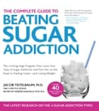 The Complete Guide to Beating Sugar Addiction - The Cutting-Edge Program That Cures Your Type of Sugar Addiction and Puts You on the Road to Feeling Great--and Losing Weight! ebook by Jacob Teitelbaum, M.D., Chrystle Fiedler