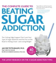 The Complete Guide to Beating Sugar Addiction - The Cutting-Edge Program That Cures Your Type of Sugar Addiction and Puts You on the Road to Feeling Great--and Losing Weight! ebook by Jacob Teitelbaum, M.D.,Chrystle Fiedler