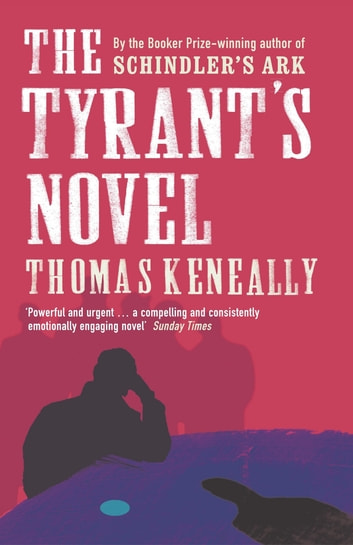 The Tyrant's Novel ebook by Thomas Keneally
