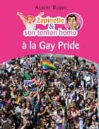 Zapinette et son tonton homo à la Gay Pride ebook by Albert Russo