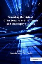 Sounding the Virtual: Gilles Deleuze and the Theory and Philosophy of Music ebook by Nick Nesbitt, Brian Hulse