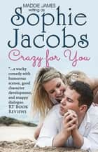 Crazy for You ebook by Sophie Jacobs, Maddie James