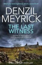 The Last Witness - A DCI Daley Thriller (Book 2) - When your worst nightmare returns, survival is all ebook by Denzil Meyrick