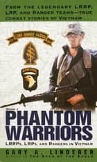Phantom Warriors - Book I: LRRPs, LRPs, and Rangers in Vietnam eBook von Gary Linderer