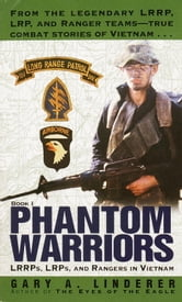 Phantom Warriors - Book I: LRRPs, LRPs, and Rangers in Vietnam ebook by Gary Linderer