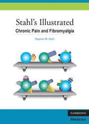 Stahl's Illustrated Chronic Pain and Fibromyalgia ebook by Stahl, Stephen M.