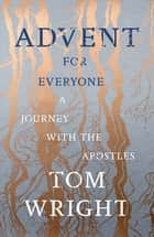 Advent for Everyone - A Journey With the Apostles ebook by Tom Wright