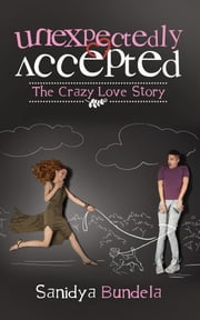 Unexpectedly Accepted - The Crazy Love Story ebook by Sanidya Bundela