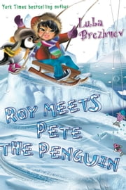 Roy meets Pete the Penguin ebook by Luba Brezhnev