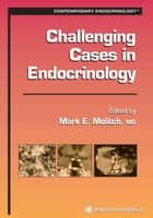 Challenging Cases in Endocrinology ebook by Mark Molitch