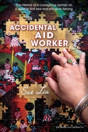 Accidental Aid Worker ebook by Sue Liu