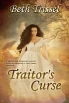 Traitor's Curse ebook by Beth  Trissel
